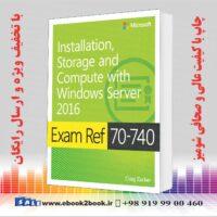 خرید کتاب Exam Ref 70-740 Installation, Storage and Compute with Windows Server 2016