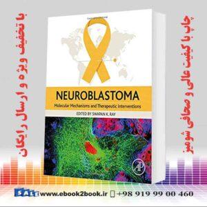 خرید کتاب پزشکی نوروبلاستوما: مکانیسم های مولکولی و مداخلات درمانی