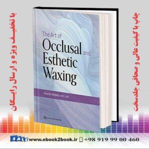 خرید کتاب پزشکی The Art of Occlusal and Esthetic Waxing 1st Edition