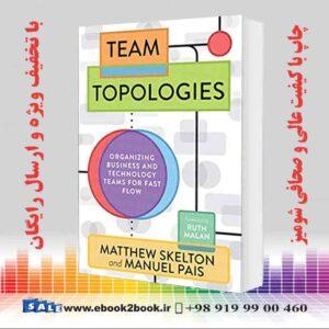 خرید کتاب تجارت و اقتصاد Team Topologies: Organizing Business and Technology Teams for Fast Flow