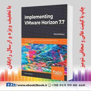 خرید کتاب کامپیوتر Implementing VMware Horizon 7.7, 3rd Edition