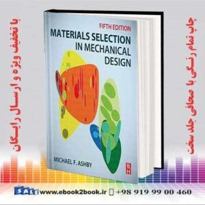 کتاب انتخاب مواد در طراحی مکانیک چاپ پنجم - میشل فاریس اشبی