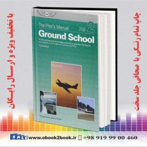 کتاب ASA - The Pilot's Manual: Ground School, Private and Commercial Pilot , 3rd Edition