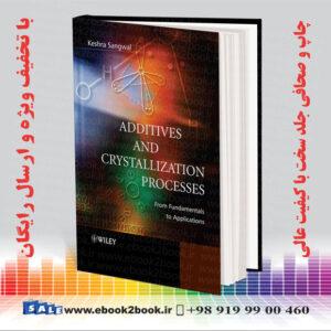 خرید کتاب Additives and Crystallization Processes: From Fundamentals to Applications