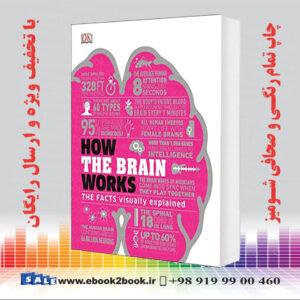 خرید کتاب How the Brain Works: The Facts Visually Explained