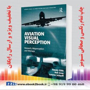 خرید کتاب Aviation Visual Perception: Research, Misperception and Mishaps