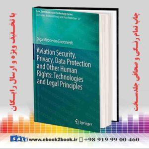 خرید کتاب Aviation Security, Privacy, Data Protection and Other Human Rights: Technologies and Legal Principles