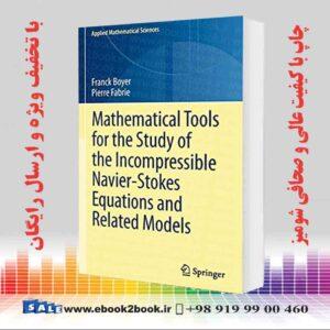خرید کتاب Mathematical Tools for the Study of the Incompressible Navier-Stokes Equations andRelated Models
